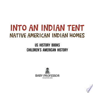 Download Into An Indian Tent : Native American Indian Homes - US History Books | Children's American History Free Books - Dlebooks.net