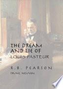 The Dream & Lie of Louis Pasteur