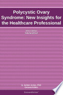 Polycystic Ovary Syndrome: New Insights for the Healthcare Professional: 2011 Edition