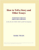 How to Tell a Story and Other Essays (Webster's French Thesaurus Edition)