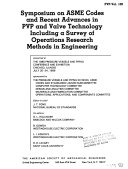 Symposium On ASME Codes and Recent Advances in PVP and Valve Technology Including a Survey of Operations Research Methods in Engineering