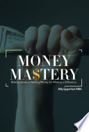 Money Mastery  : Making Sense of Making Money for Making a Difference