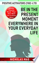 Positive Activators  1182    to Be in the Present Moment Everywhere in Your Everyday Life