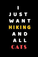 I JUST WANT Hiking and ALL Cats