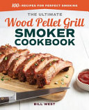 The Ultimate Wood Pellet Grill Smoker Cookbook