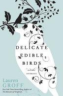 Delicate Edible Birds by Lauren Groff