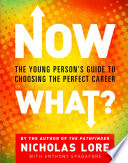 """Now What?: The Young Person's Guide to Choosing the Perfect Career"" by Nicholas Lore"