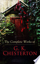 The Complete Works of G  K  Chesterton