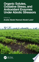 Organic Solutes  Oxidative Stress  and Antioxidant Enzymes Under Abiotic Stressors