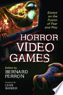"""Horror Video Games: Essays on the Fusion of Fear and Play"" by Bernard Perron"