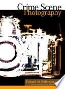 """Crime Scene Photography"" by Edward M. Robinson"