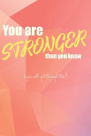 You are Stronger Than You Know  you Will Get Through This    A Grief Journal
