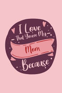 I Love That You re My Mom Because Book