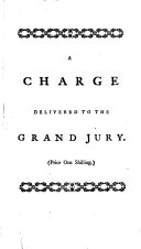 A Charge Delivered to the Grand Jury  at the Sessions of the Peace Held for the City and Liberty of Westminster  on Wednesday the 16th of October  1754  By Thomas Lediard