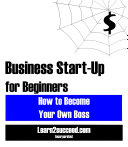 Business Start Up for Beginners  How to Become Your Own Boss
