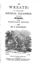 The Wreath: Or, Miscellaneous Poetical Gleanings, Including Originals, from Respectable Sources