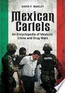 Mexican Cartels  An Encyclopedia of Mexico s Crime and Drug Wars Book