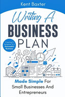 Writing a Business Plan Made Simple for Small Businesses and Entrepreneurs