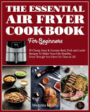 The Essential Air Fryer Cookbook For Beginners 50 Cheap Easy Yummy Beef Pork And Lamb Recipes To Make Your Life Healthy Even Though You Have No T
