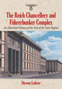 The Reich Chancellery and Fuhrerbunker Complex