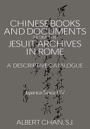 Chinese Materials in the Jesuit Archives in Rome  14th 20th Centuries  A Descriptive Catalogue