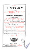 The History Of The Reformation And Other Ecclesiastical Transactions In And About The Low Countries From The Beginning Of The Eighth Century Down To The Famous Synod Of Dort Inclusive