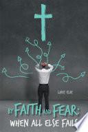 By Faith and Fear  When All Else Fails