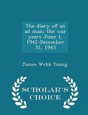 The Diary of an Ad Man  The War Years June 1  1942 December 31  1943   Scholar s Choice Edition
