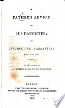 A Father s Advice to his Daughter  or instructive narratives from real life  By the author of a Father s Tales to his daughter  i e  J  N  Bouilly  From the French