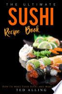 The Ultimate Sushi Recipe Book