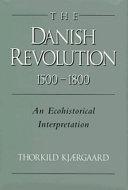 The Danish Revolution, 1500-1800