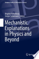 Mechanistic Explanations in Physics and Beyond Book