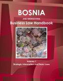 Bosnia and Herzegovina Business Law Handbook Volume 1 Strategic Information and Basic Laws