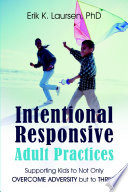 Intentional Responsive Adult Practices Supporting Kids To Not Only Overcome Adversity But To Thrive