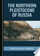 The Northern Pleistocene of Russia