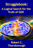 Strugglebook  A Logical Search for the Truth of God