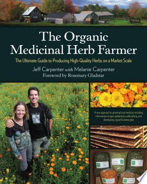 Download The Organic Medicinal Herb Farmer Free Books - Read Books