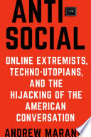 link to Antisocial : online extremists, techno-utopians, and the hijacking of the American conversation in the TCC library catalog
