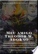 Meu amigo Theodor W. Adorno