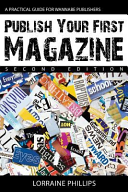 Publish Your First Magazine  Second Edition   A Practical Guide for Wannabe Publishers