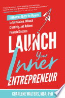 Launch Your Inner Entrepreneur  10 Mindset Shifts for Women to Take Action  Unleash Creativity  and Achieve Financial Success Book