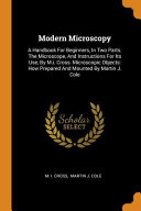 Modern Microscopy  A Handbook for Beginners  in Two Parts  the Microscope  and Instructions for Its Use  by M I  Cross  Microscopic Objec