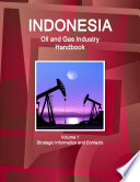 Indonesia Oil and Gas Industry Handbook Volume 1 Strategic Information and Contacts