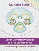 Seven Universal Principles and the Seventh Sense  A New Paradigm of Future s Medicine Book