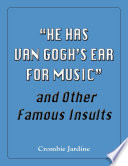 He Has Van Gogh s Ear for Music  and Other Famous Insults