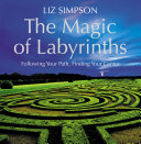 The Magic of Labyrinths  Following Your Path  Finding Your Center