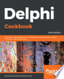 """Delphi Cookbook: Recipes to master Delphi for IoT integrations, cross-platform, mobile and server-side development, 3rd Edition"" by Daniele Spinetti, Daniele Teti"