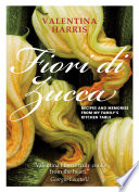 Fiori di Zucca - Recipes and Memories from My Family's Kitchen Table
