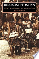 """Becoming Tongan: An Ethnography of Childhood"" by Helen Morton, Helen Morton Lee"