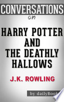 Harry Potter and the Deathly Hallows  A Novel By J K  Rowling   Conversation Starters